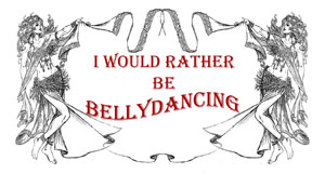 I would rather be Bellydancing